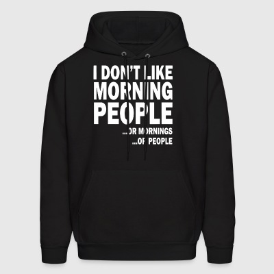 I don't like morning people or mornings or people - Men's Hoodie