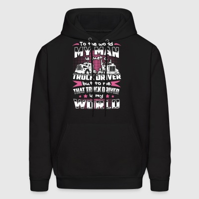 To the world my man is just a truck driver but to - Men's Hoodie