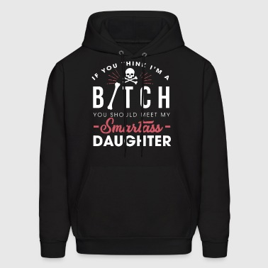 If you think i'm a bitch you should meet my smarta - Men's Hoodie