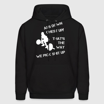 Ass down chest up that's the way we pick shit up - Men's Hoodie
