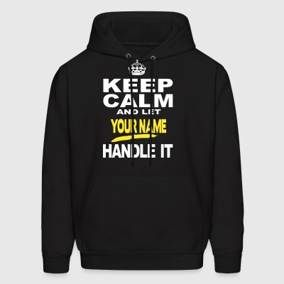 KEEP CALM AND LET YOUR NAME HANDLE IT - Men's Hoodie