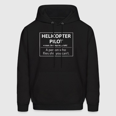 Helicopter Pilot a person who flies shit you can't - Men's Hoodie