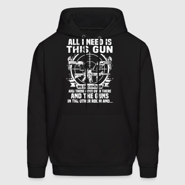 All i need is this gun and that other gun and thos - Men's Hoodie