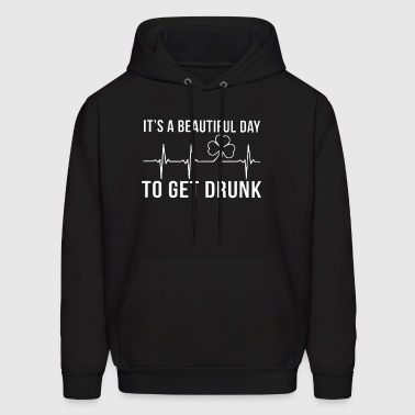 It's a beautiful day to get drunk - Men's Hoodie