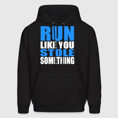 Run like you stole something GYM WORKOUT JOG RUNNI - Men's Hoodie