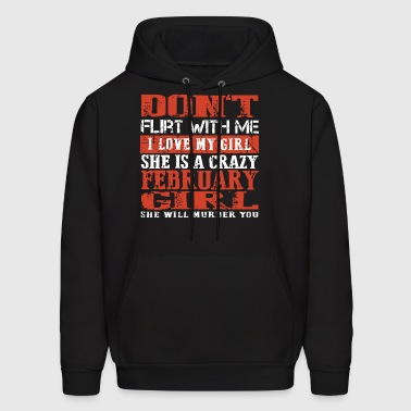 Don't flirt with me i love my girl she is a crazy - Men's Hoodie