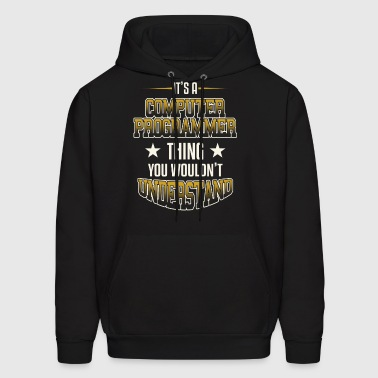 Computer Programmer Thing You Wouldn't Understand - Men's Hoodie