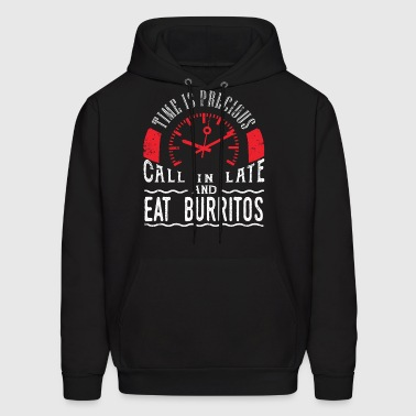 Eat Burrito Shirt Funny Mexican Food Shirt Call In Late - Men's Hoodie