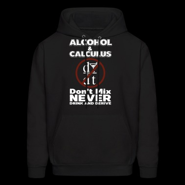 alcohol and calculus dont mix never drink and deri - Men's Hoodie