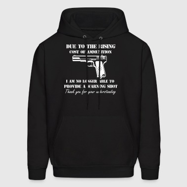 Due To The Rising Cost Of Ammunition I Am No Longe - Men's Hoodie
