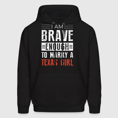 I am brave enough to marry a texas girl texas t sh - Men's Hoodie