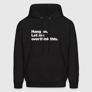 Hang On let me overthink this music t shirts - Men's Hoodie