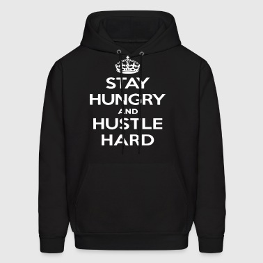 Stay Hungry And Hustle Hard Hip Hop Motivational - Men's Hoodie