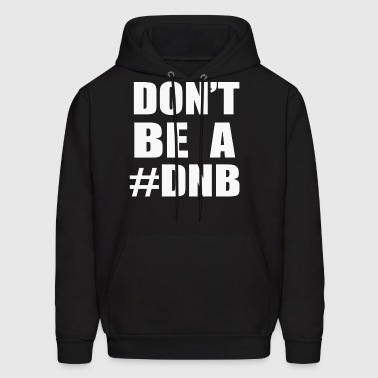 Don t Be A DNB - Men's Hoodie