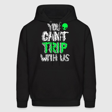 You Can't Trip With Us - Men's Hoodie