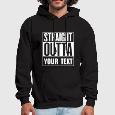STRAIGHT OUTTA - free custom TEXT - Men's Hoodie