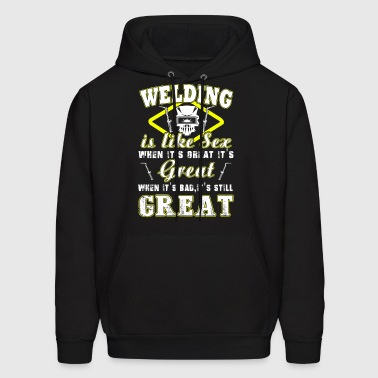 Welding Is Like Sex T-Shirts - Men's Hoodie