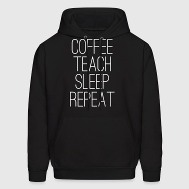 Coffee Teach Sleep Repeat - Men's Hoodie