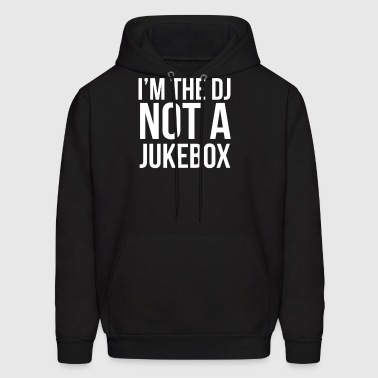 I m The DJ Not A Jukebox Funny Saying - Men's Hoodie