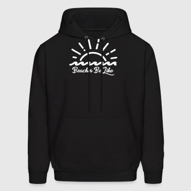 New Design Beaches Be Like Best Seller - Men's Hoodie