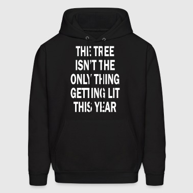 The Tree Isn't The Only Thing Getting Lit This Yea - Men's Hoodie