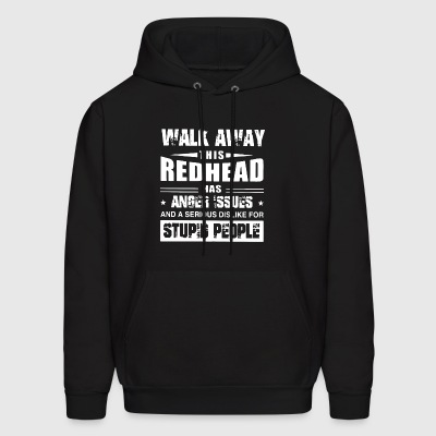 walk away this redhead has anger issue and a serio - Men's Hoodie