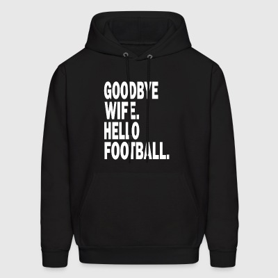 Goodbye Wife Hello Football - Men's Hoodie