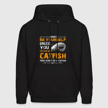 Always Be A Catfish Shirt - Men's Hoodie