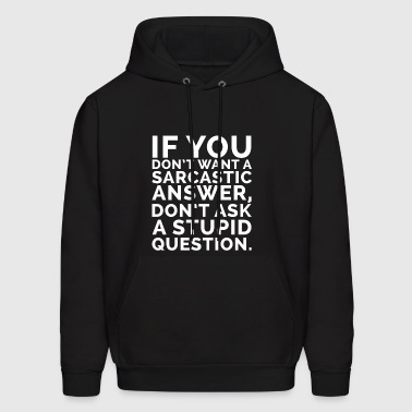 if you don t want a sarcastic answer don t ask a - Men's Hoodie