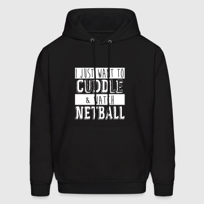 I Just Want To Cuddle And Watch Net Ball - Men's Hoodie