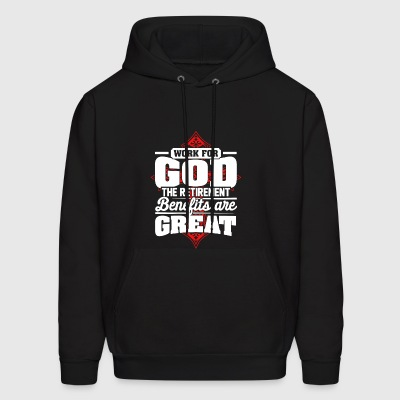 Work for god the retirement benefits are great - Men's Hoodie