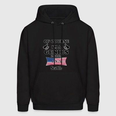 Ofcourse im a genius im from USA Seattle - Men's Hoodie