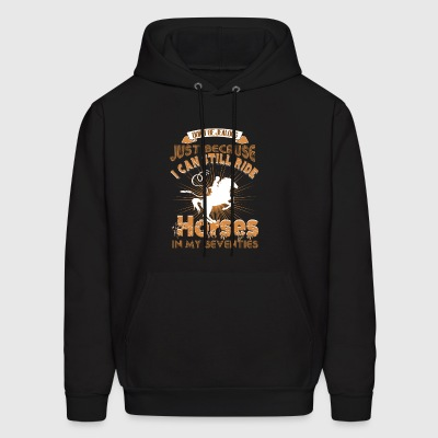 I Can Still Ride Horses In My Seventies T Shirt - Men's Hoodie