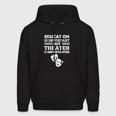 Education Is Important But Theater Is Importanter - Men's Hoodie