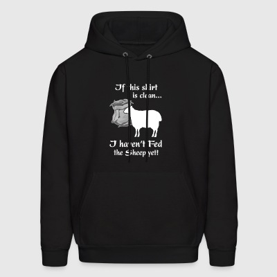 If this shirt is clean I haven t Fed the Sheep yet - Men's Hoodie