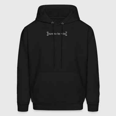 Dare To Be Wise - Men's Hoodie