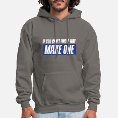 Cool Quote If you can't find a way - Make one - Men's Hoodie
