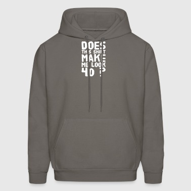 Does this shirt make me look 40 ? - Men's Hoodie