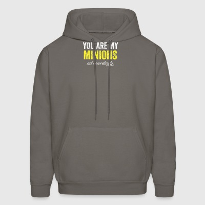 you are my minions act accordingly - Men's Hoodie