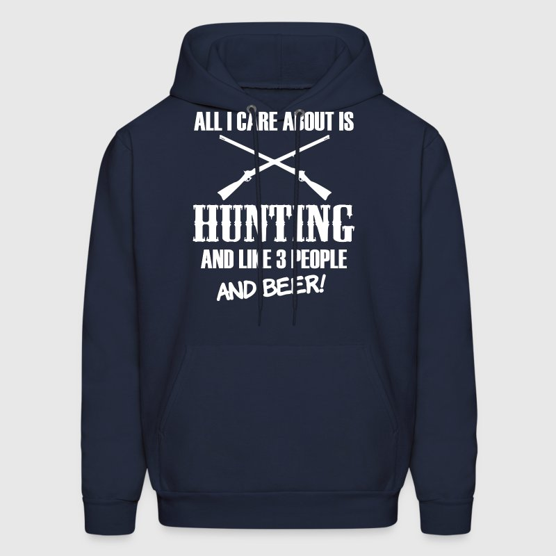 All I care about is Hunting and Beer funny shirt - Men's Hoodie