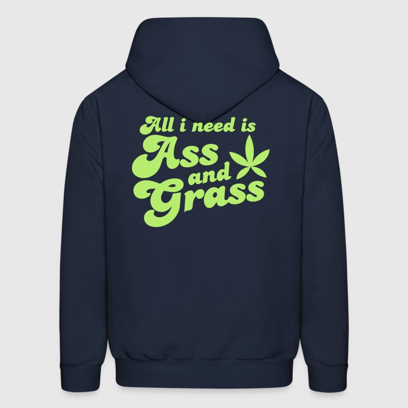 ALL I NEED IS ASS AND GRASS ! with a stoner pot leaf - Men's Hoodie