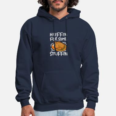 Thanksgiving Meal I Am Huffin For Some Stuffin Thanksgiving Meal - Men's Hoodie