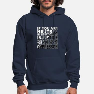 Human Rights If You Are Neutral In Situations Injustice - Men's Hoodie