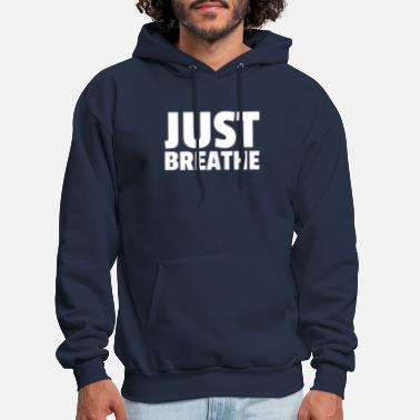 Just JUST BREATHE - Men's Hoodie