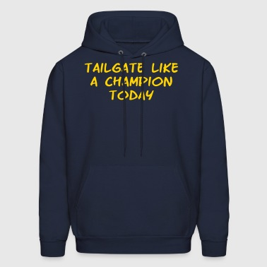 Tailgate like a Champion Today - Men's Hoodie