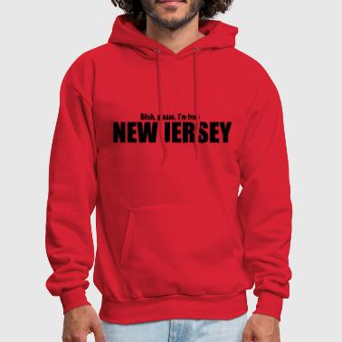 Bitch please I'm from New Jersey Parody apparel - Men's Hoodie