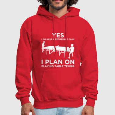 YES I DO HAVE A RETIREMENT PLAN Table Tennis - Men's Hoodie