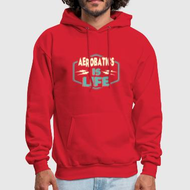 Aerobatic Aerobatics is Life - Men's Hoodie