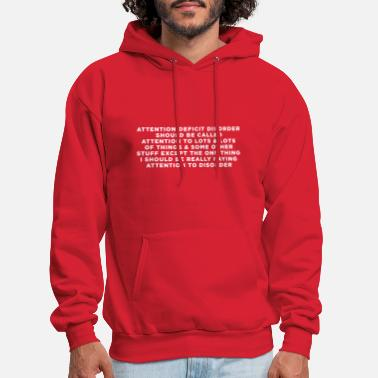 Attention Deficit Disorder Attention Deficit Disorder Should Be Called... - Men's Hoodie