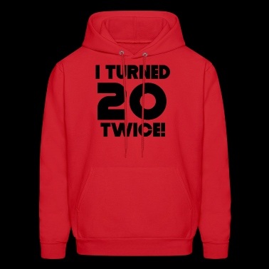 I Turned 20 Twice 40th Birthday - Men's Hoodie